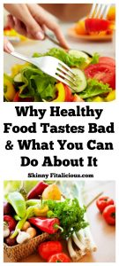 Why Healthy Food Tastes Bad & What To Do About It - Skinny Fitalicious